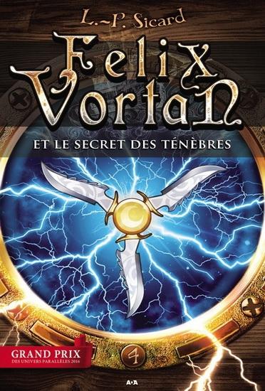 Felix Vortan, tome 4 : Felix Vortan et le secret desténèbres