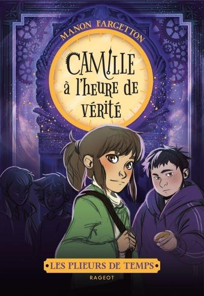 Les plieurs de temps, tome 3 : Camille à l'heure devérité